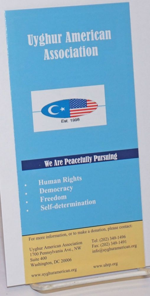We are peacefully pursuing: Human rights, Democracy, Freedom, Self-determination. Uyghur American Association.