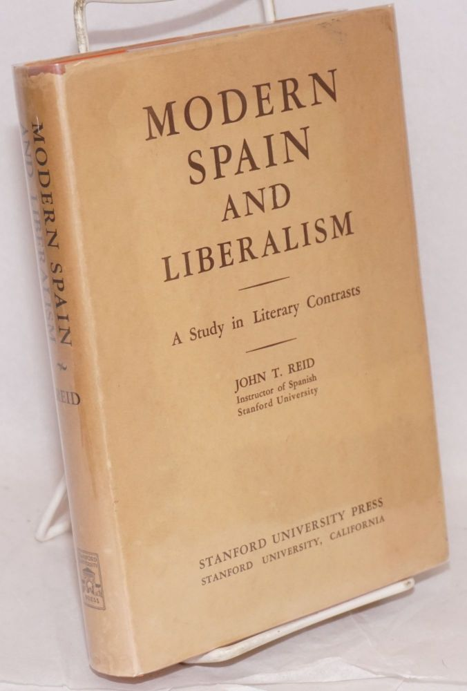 Modern Spain and liberalism; a study in literary contrasts. John T. Reid.