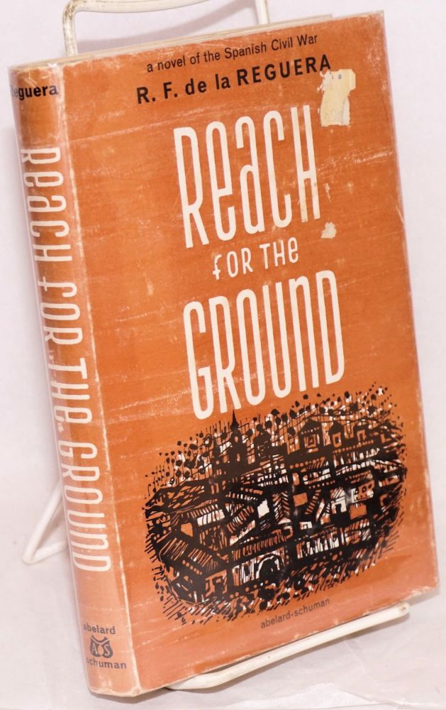 Reach for the ground; translated from the Spanish by Ilsa Barea. Ricardo Fernández de la Reguera.