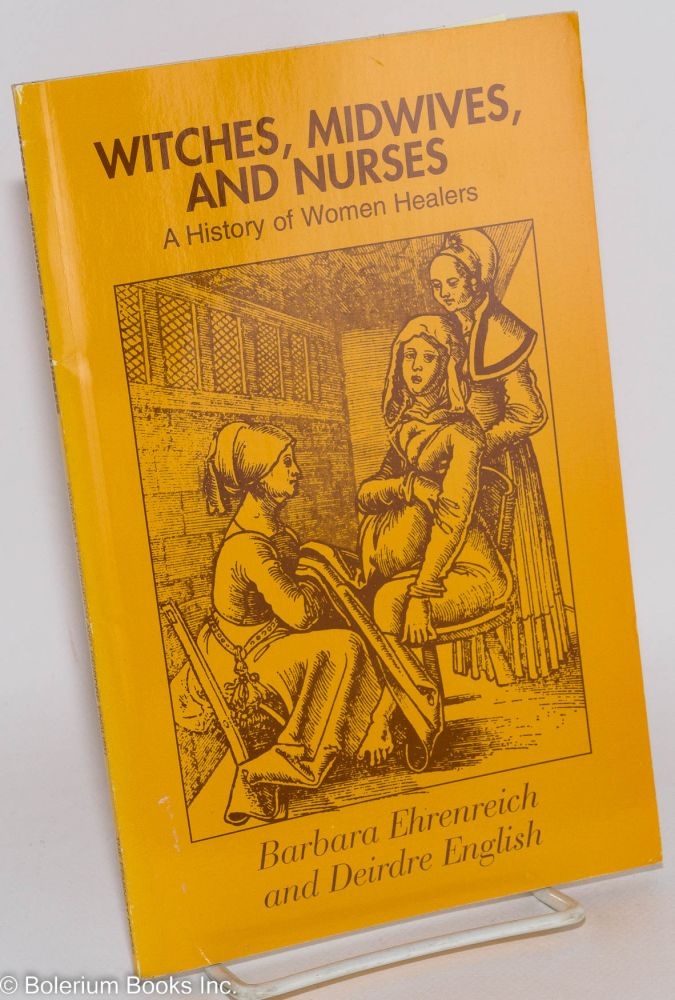 Witches, Midwives, and Nurses: A History of Women Healers. Barbara Ehrenreich, Deirdre English.