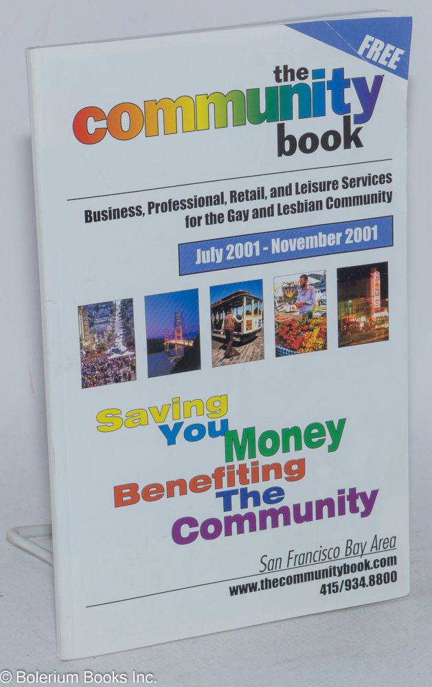 The Community Book: business, professional, retail, and leisure services for the Gay & Lesbian community July 2001 - November 2001 for the San Francisco Bay Area