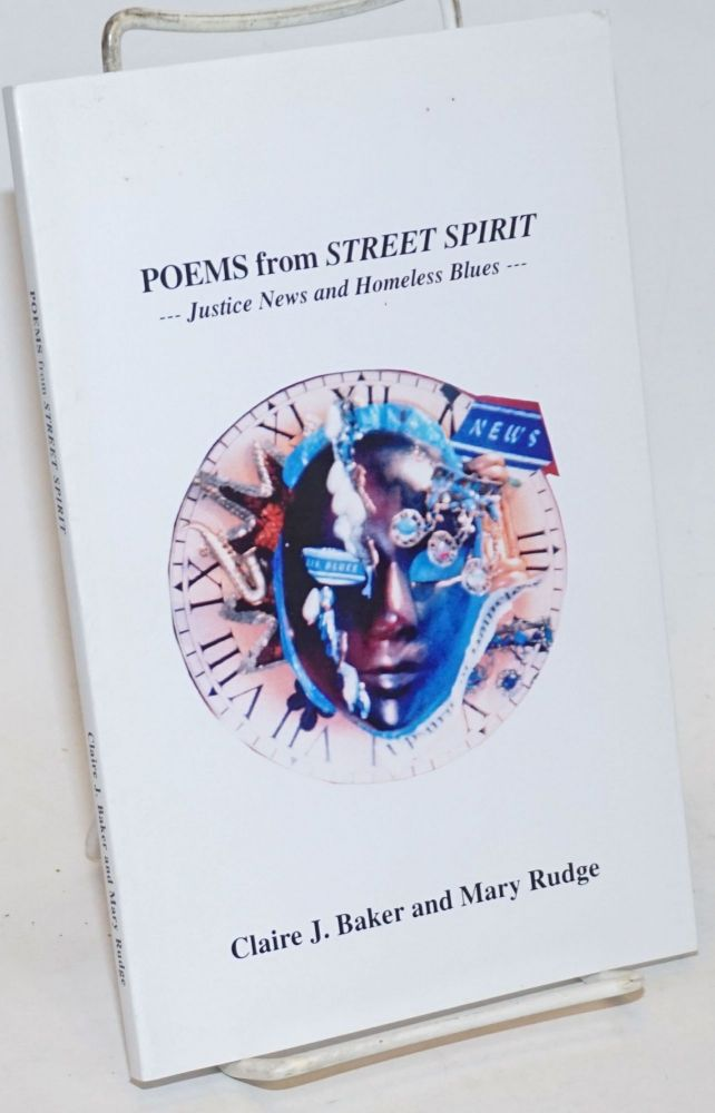 Poems from Street Spirit --- Justice News and Homeless Blues ---. Claire J. Baker, poets Mary Rudge, cover art Natica Angilly.