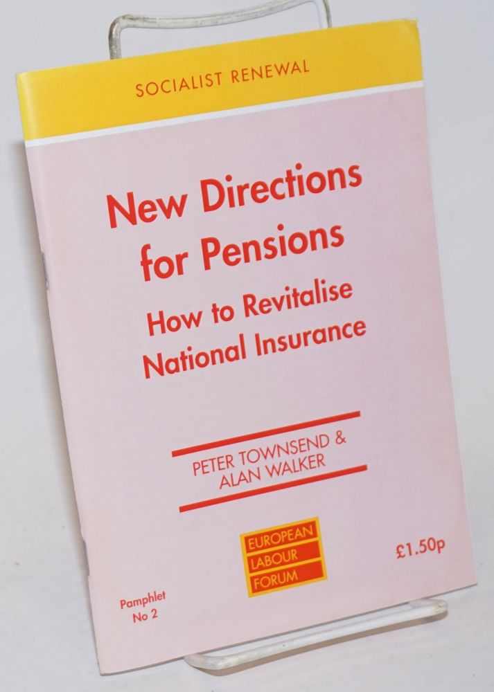New Directions for Pensions: How to Revitalise National Insurance. Peter Townsend, Alan Walker.
