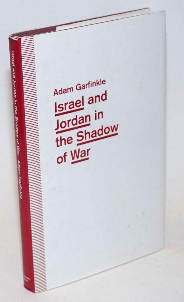 Israel and Jordan in the Shadow of War. Functional Ties and Futile Diplomacy in a Small Place. Adam Garfinkle.