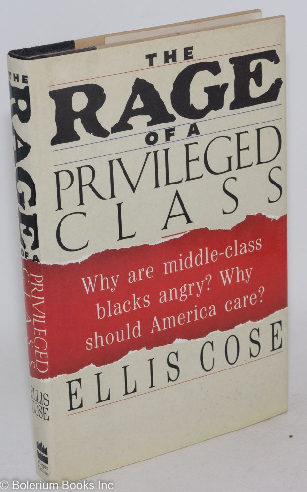 The rage of a privileged class. Ellis Cose.