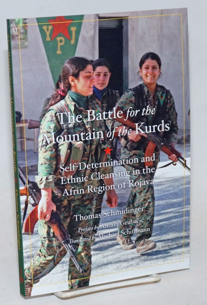 The Battle for the Mountain of the Kurds: Self-Determination and Ethnic Cleansing in the Afrin Region of Rojava. Thomas Schmidinger.