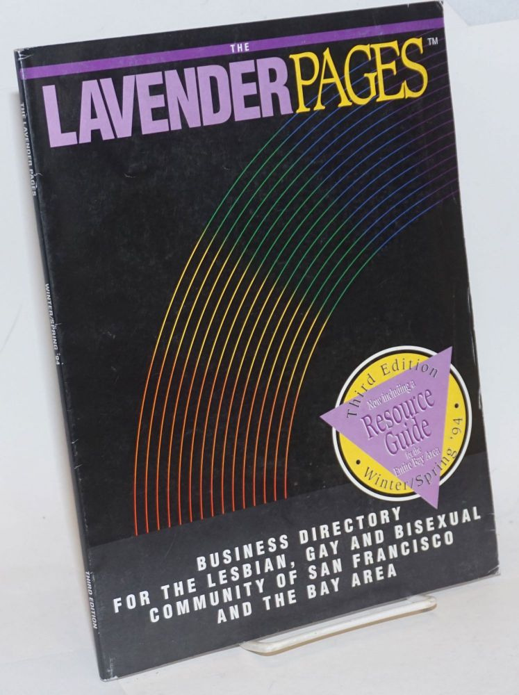 The Lavender Pages: third edition vol. 2, no. 3, Winter/Spring 1994, business directory for the San Francisco & the Bay Area Lesbian, Gay & Bisexual community. Joan Zimmerman, managing.
