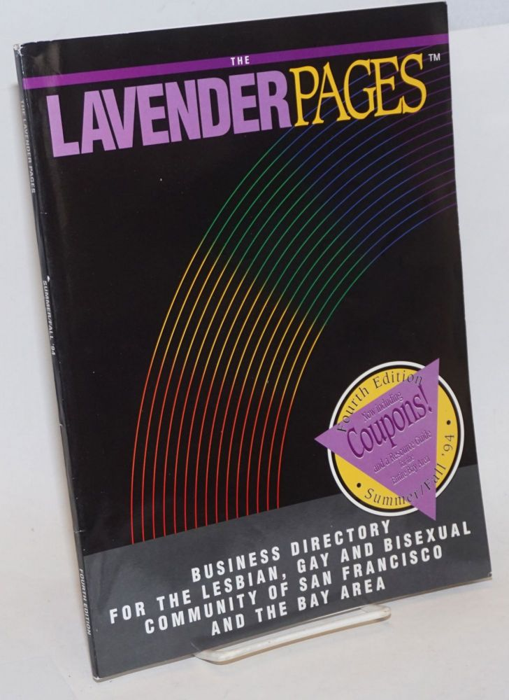 The Lavender Pages: fourth edition vol. 2, no. 4, Winter, 1994, business directory for the San Francisco & the Bay Area Lesbian, Gay & Bisexual community. Joan Zimmerman, managing.