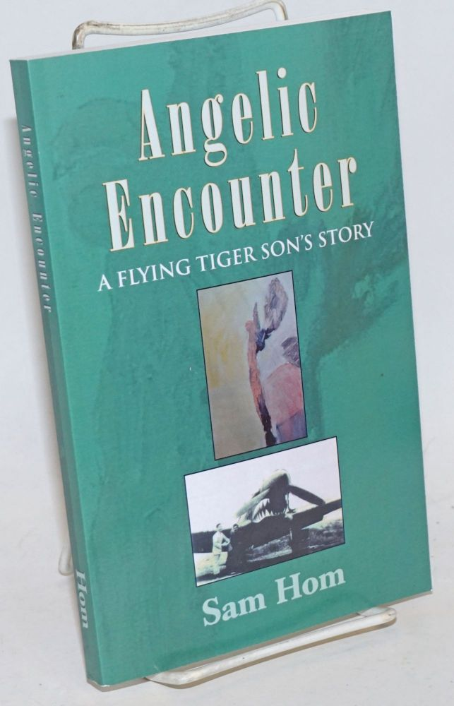 Angelic encounter: a Flying Tiger son's story. Sam Hom.