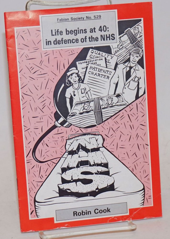 Life Begins at 40: in defence of the NHS. Robin Cook.