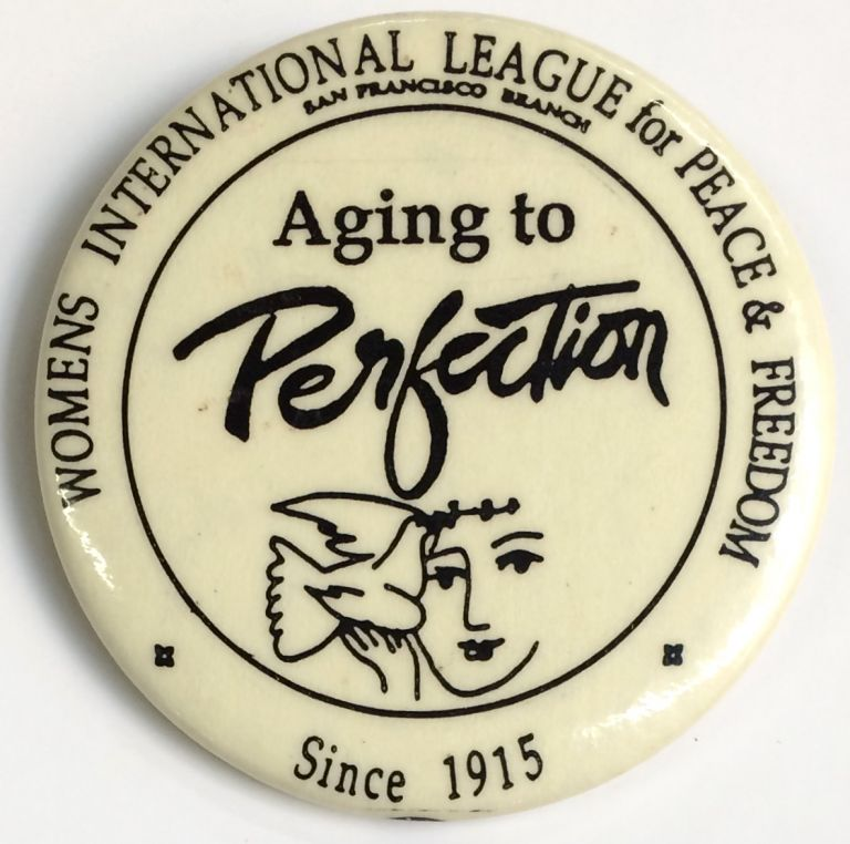 Aging to perfection / Since 1915 [pinback button]. Women's International League for Peace, San Francisco Branch Freedom.