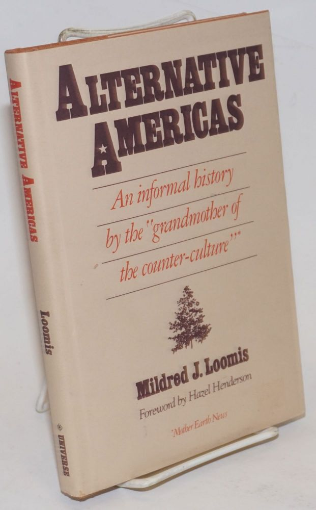 "Alternative Americas: An informal history by the ""grandmother of the counterculture"" Mildred J. Loomis, Hazel Henderson."
