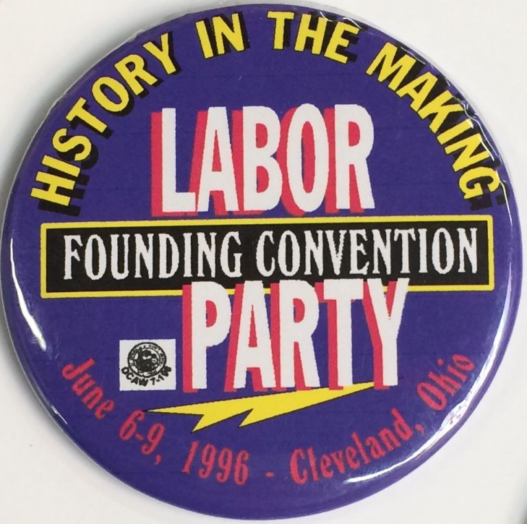 History in the making / Labor Party Founding Convention / June 6-9, 1996 - Cleveland, Ohio [pinback button]. Labor Party.