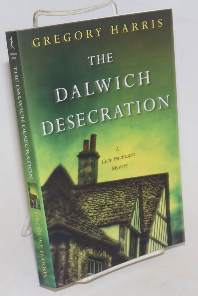 The Dalwich Desecration: a Colin Pendragon mystery. Gregory Harris.