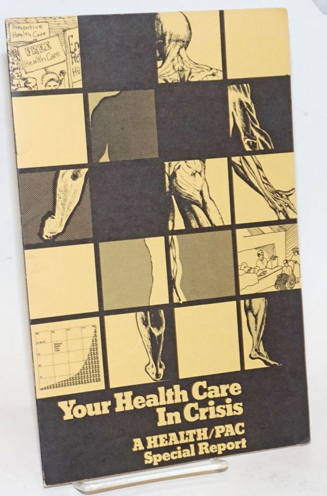 Your health care in crisis. A Health/PAC Special Report