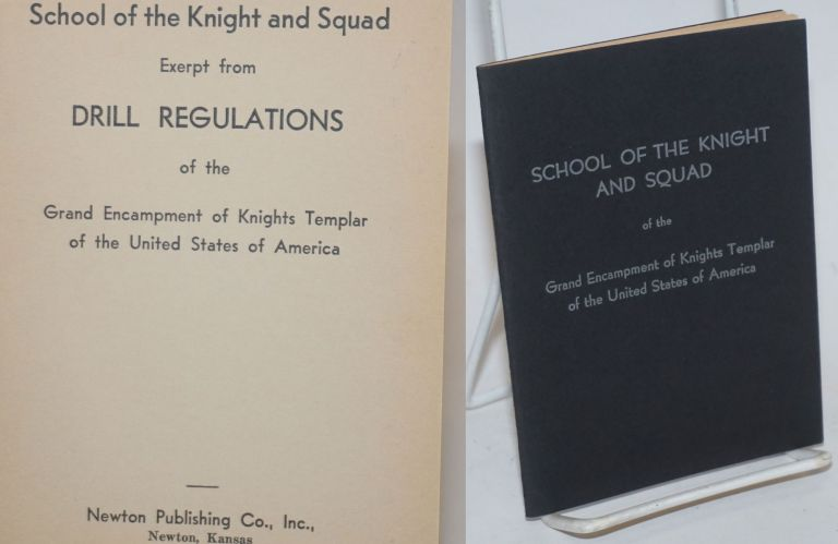 School of the Knight and Squad; Excerpt from Drill Regulations of the Grand Encampment of Knights Templar of the United States of America