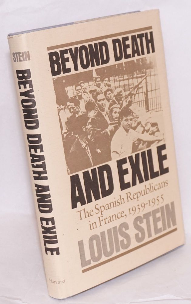 Beyond death and exile; the Spanish Republicans in France, 1939-1955. Louis Stein.