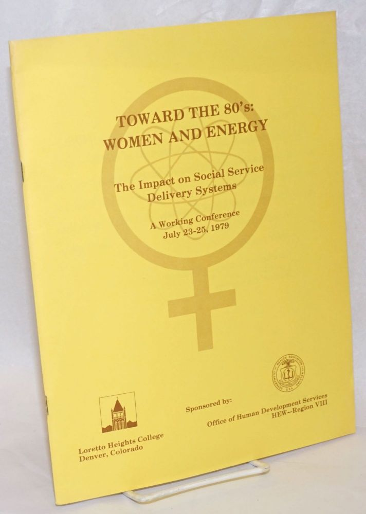 Toward the 80's: Women and Energy; the impact on social service delivery systems, a working conference July 23-25, 1979. Wellington E. Webb, Dr. Arlene Vigil Sutton, Dr. Adele Phelan.