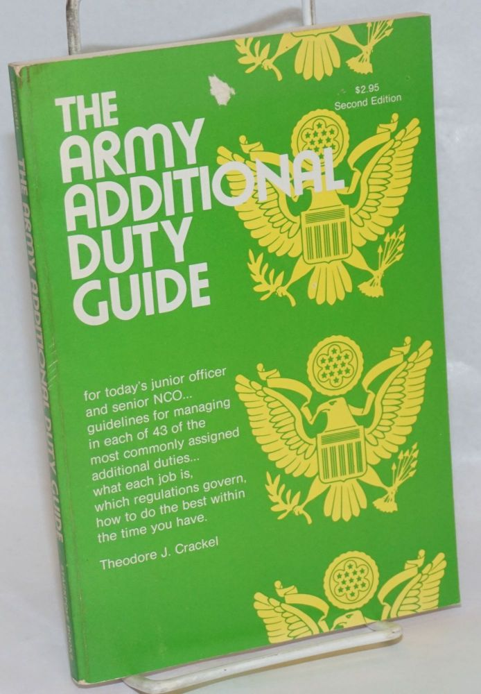 The Army Additional Duty Guide, for today's junior officer and senior NCO.. guidelines for managing in each of 43 of the most commonly assigned additional duties.. what each job is, which regulations govern, how to do the best within the time you have [subtitle from cover]. Second Edition. Theodore J. Crackel, W. C. Westmoreland.
