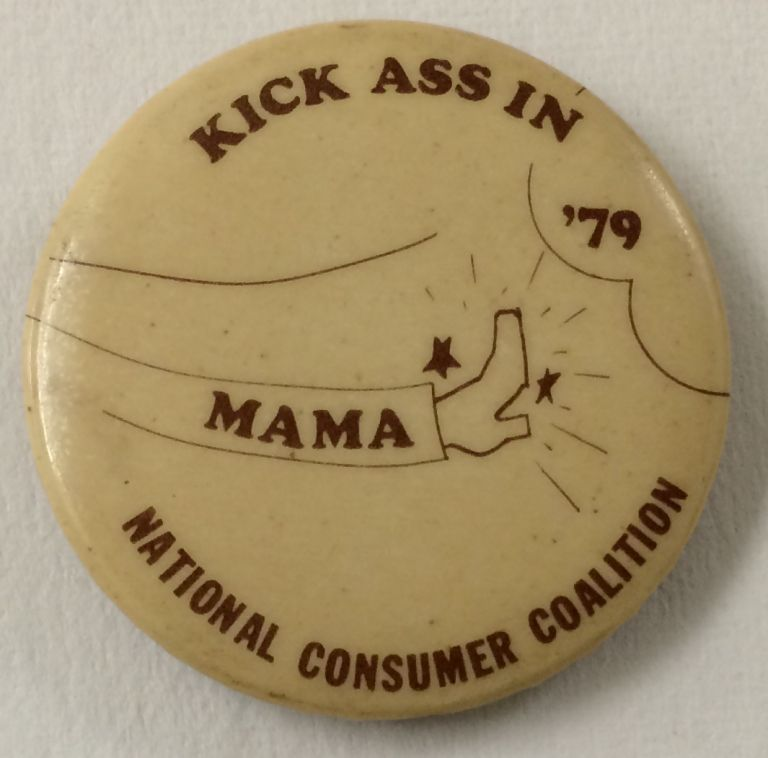 Kick ass in '79 mama / National Consumer Coalition [pinback button