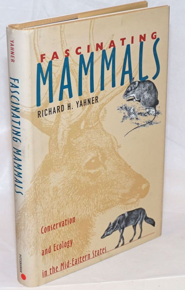 Fascinating Mammals. Conservation and Ecology in the Mid-Eastern States. Richard H. Yahner.