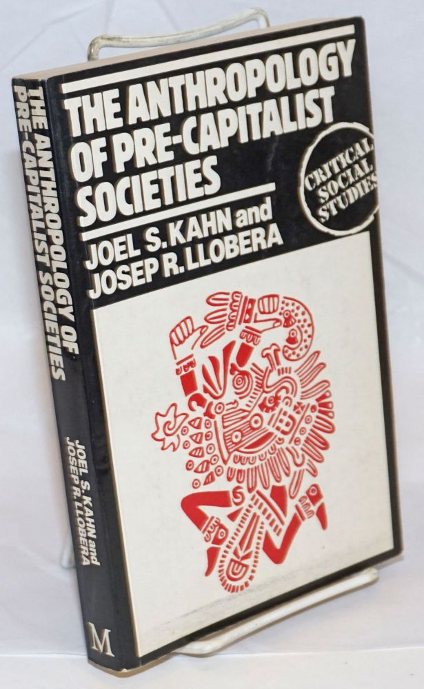 The Anthropology of Pre-Capitalist Societies. Joel S. Kahn, Josep R. Llobera.