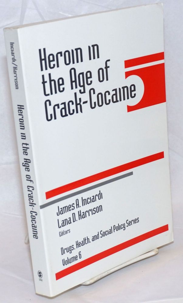 Heroin in the Age of Crack-Cocaine. James A. Inciardi, Lana D. Harrison.