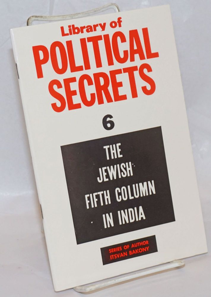 Library of Political Secrets 6: The Jewish Fifth Column in India. Istvan Bakony.