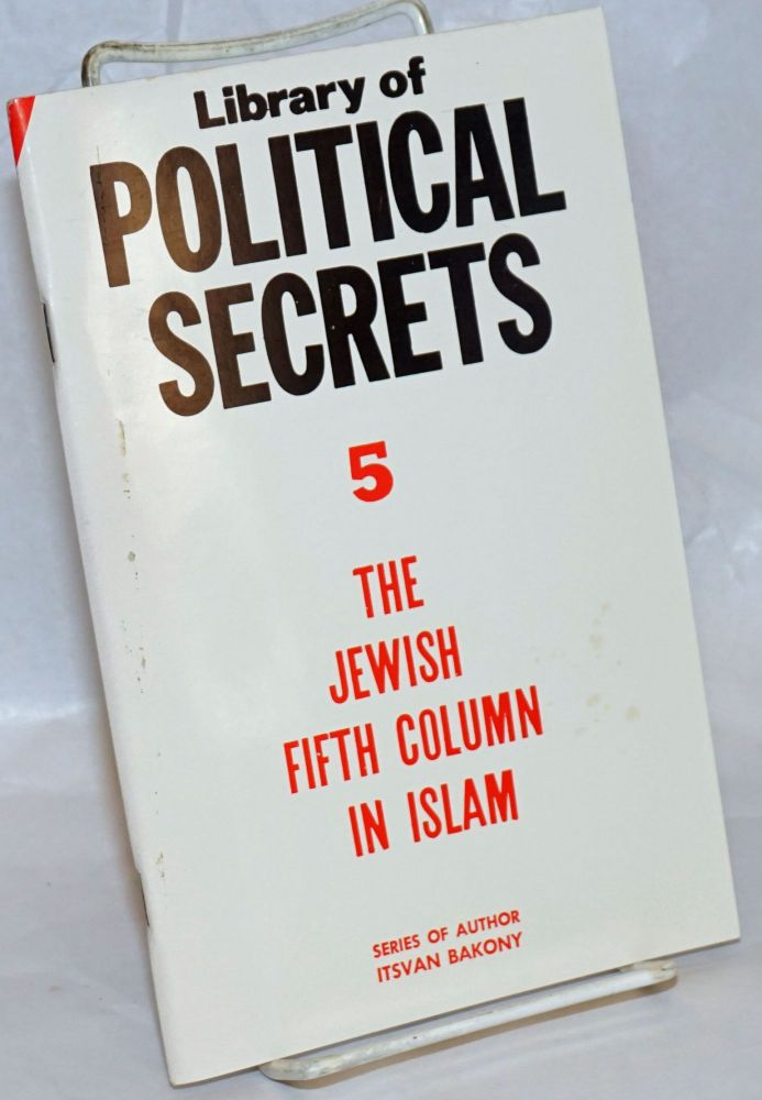 Library of Political Secrets 5: The Jewish Fifth Column in Islam. Istvan Bakony