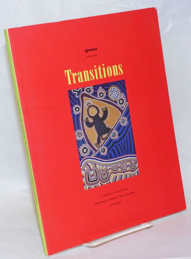 Telstra presents Transitions; 17 years of the national aboriginal & Torres Strait islander art award. A museum and art gallery of the Northern Territory travelling exhibition 2000