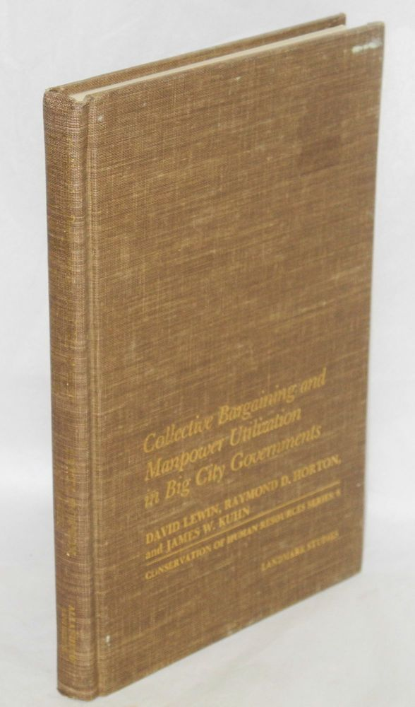 Collective bargaining and manpower utilization in big city governments. Foreword by Eli Ginzberg. David Lewin, Raymond D. Horton, James W. Kuhn.