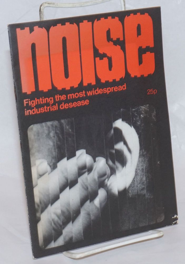 Nolse, fighting the most widespread industrial desease [sic, title from cover]. Tony Fletcher.