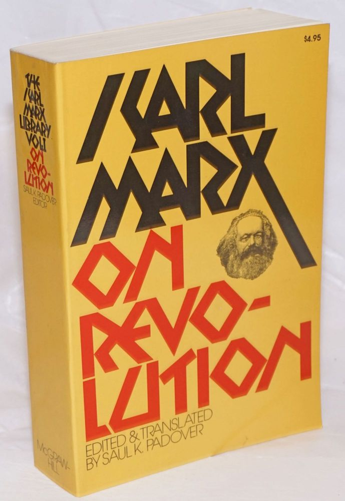 On Revolution. Arranged and edited, with an introduction and new translations by Saul K. Padover. Karl Marx, Saul K. Padover.
