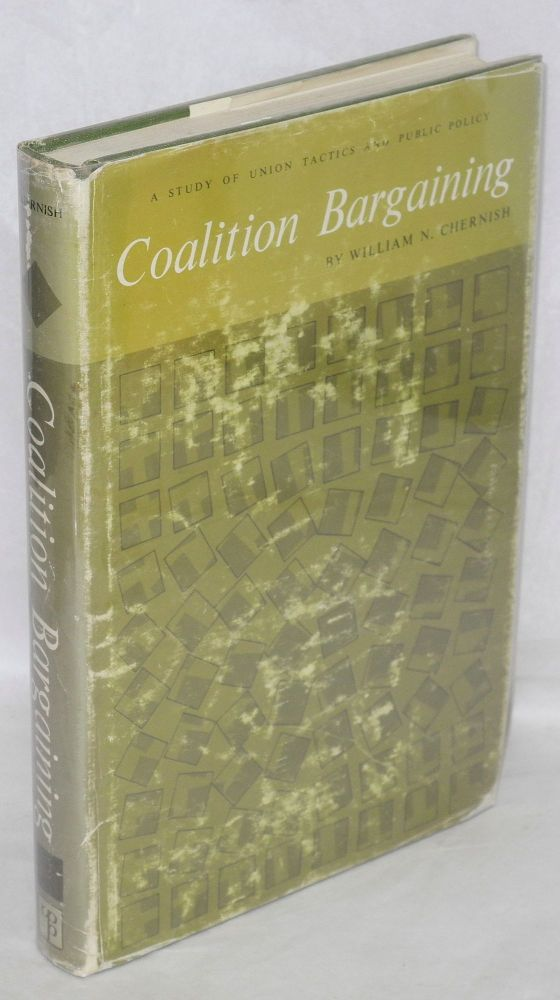 Coalition bargaining; a study of union tactics and public policy. William N. Chernish.