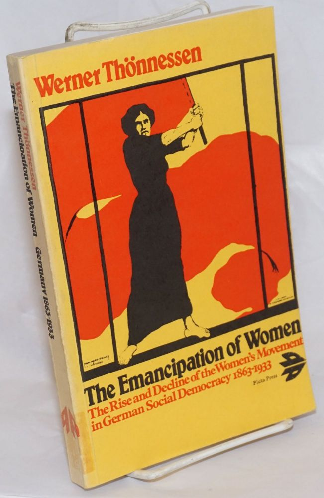 The Emancipation of Women; The Rise and Decline of the Women's Movement in German Social Democracy 1863-1933. Translated by Joris de Bres. Werner Thonnesen.