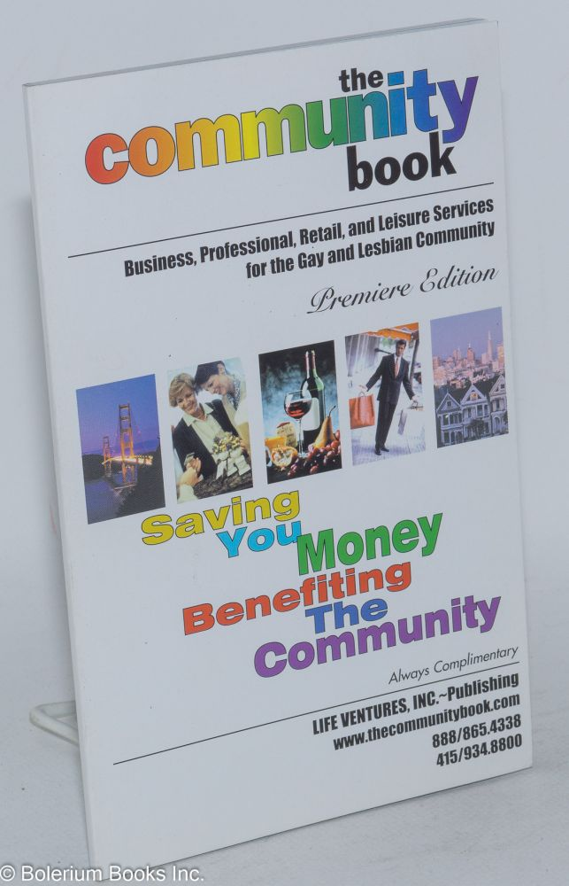 The Community Book: business, professional, retail, and leisure services for the Gay & Lesbian community Premiere Edition 1999 for the San Francisco Bay Area