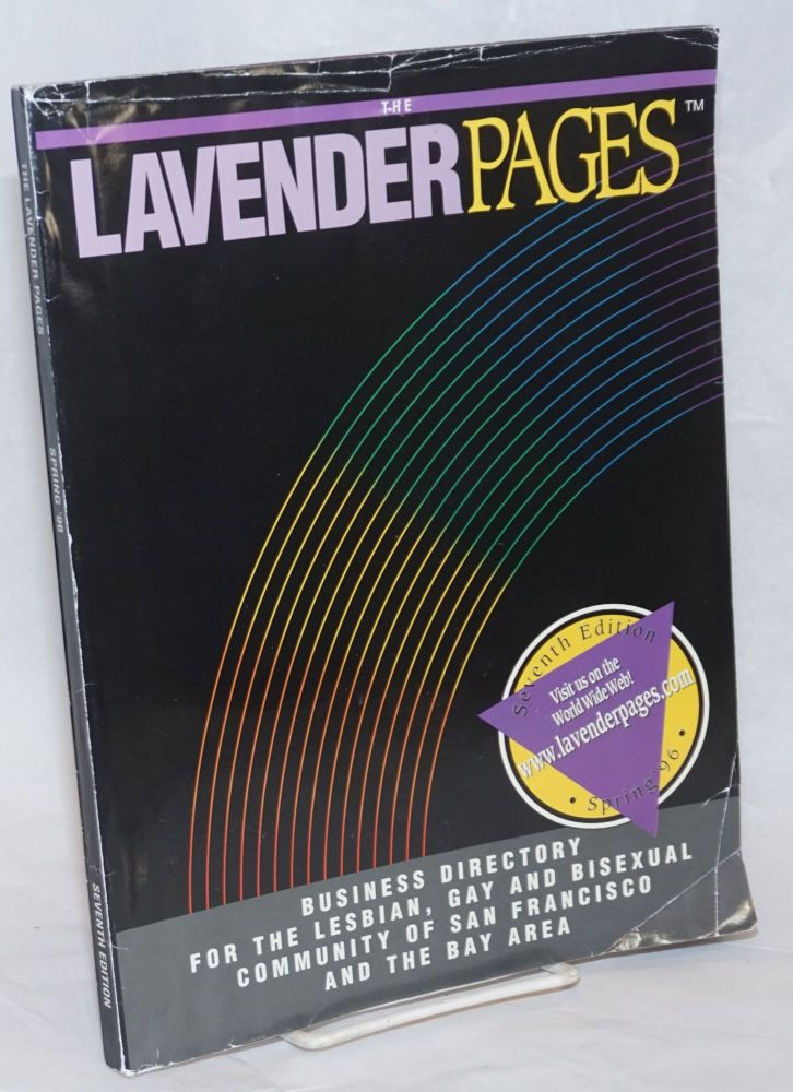 The Lavender Pages: seventh edition vol. 4, no. 7, Spring 1996, business directory for the lesbian, gay and bisexual community of San Francisco and the Bay Area. Joan Zimmerman, managing.
