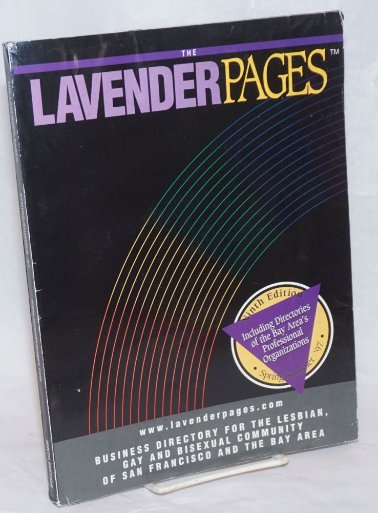 The Lavender Pages: ninth edition vol. 5, no. 9, Spring/Summer 1997, business directory for the lesbian, gay and bisexual community of San Francisco and the Bay Area. Joan Zimmerman, managing.