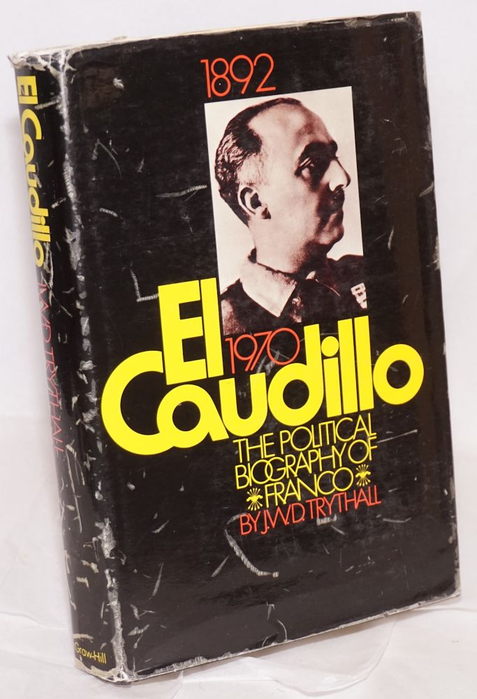 El Caudillo; a political biography of Franco. Foreword by professor Raymond Carr. J. W. D. Trythall.