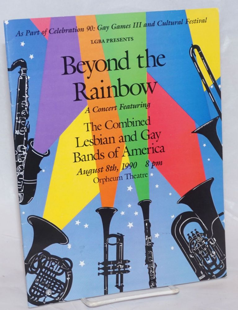Beyond the Rainbow: a concert featuring the combined Lesbian & gay Bands of America [souvenir program] as part of Celebration 90: Gay Games III & Cultural Festival August 8th, 1990, 8pm Orpheum Theatre. LGBA.