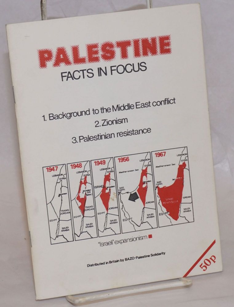 Palestine: facts in focus. 1. Background to the Middle East conflict. 2. Zionism. 3. Palestinian resistance
