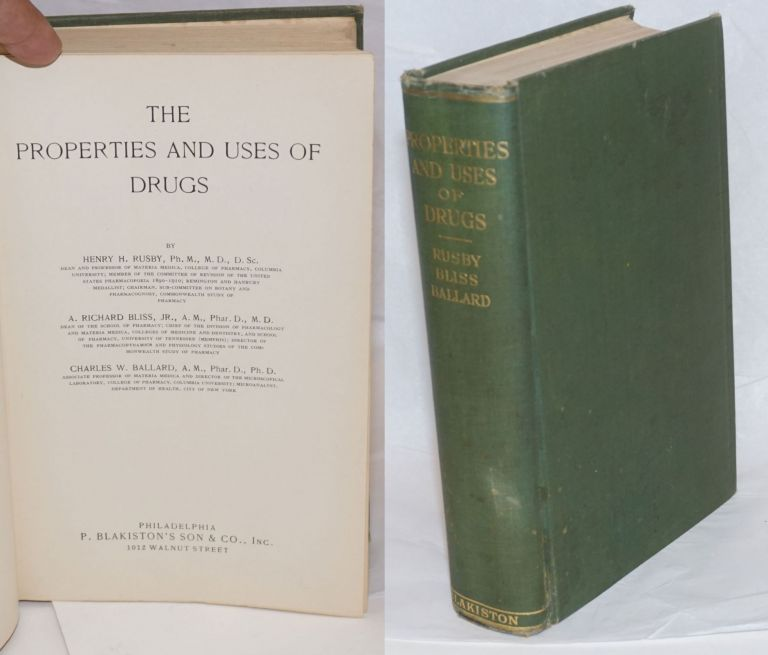 The Properties and Uses of Drugs. Henry H. Rusby, A. Richard Bliss Jr., Charles W. Ballard, joint authors.