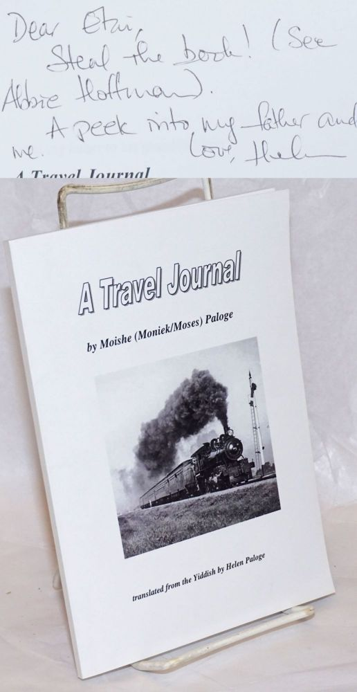 A Travel Journal, translated from the Yiddish by Helen Paloge [with] Travel Journal: A Dialogue, by Helen Paloge. Moishe Paloge, Helen Paloge, Moniek/Moses.