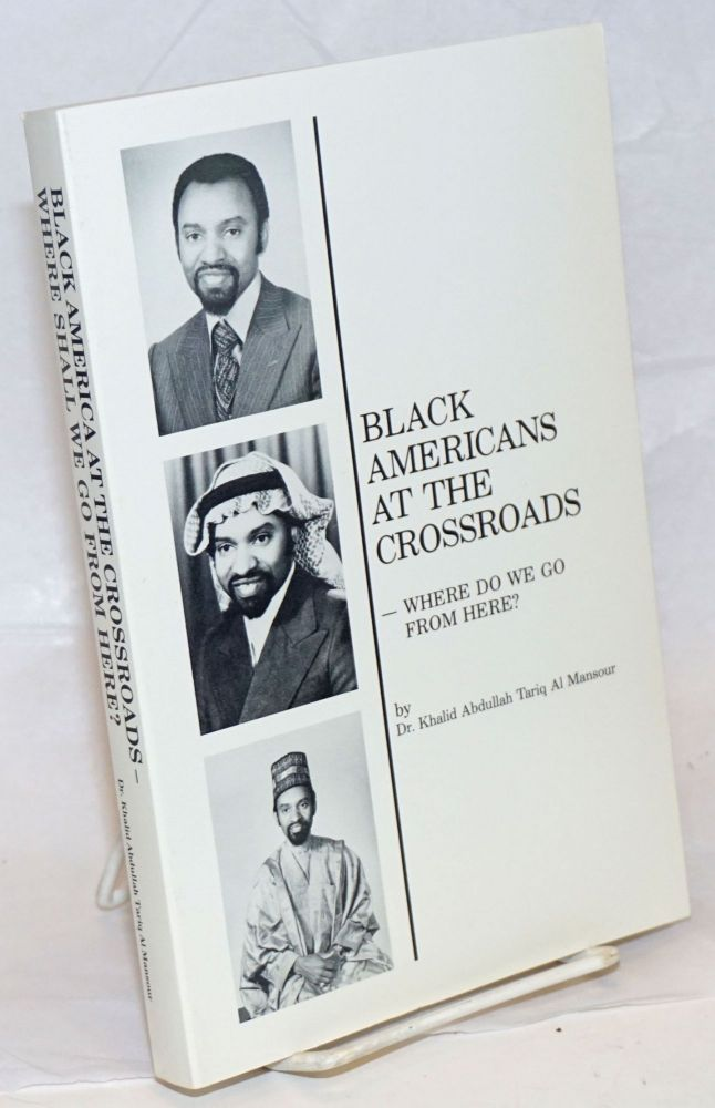 Black Americans at the crossroads; - where do we go from here? Khalid Abdullah Tariq Al Mansour.
