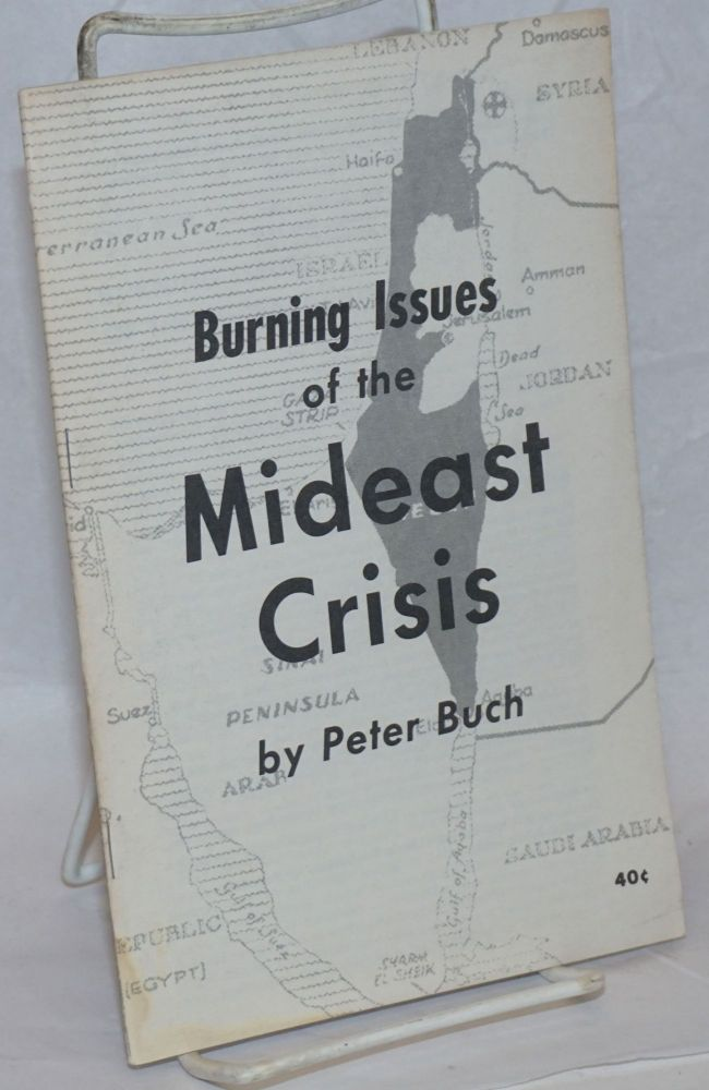 Burning Issues of the Mideast Crisis. Peter Buch.