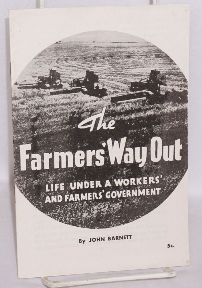 The farmers' way out; life under a workers' and farmers' government. John Barnett.