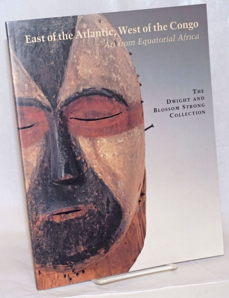 East of the Atlantic, West of the Congo. Art from Equatorial Africa; The Dwight and Blossom Strong Collection. Leon. Kathleen Berrin Siroto.