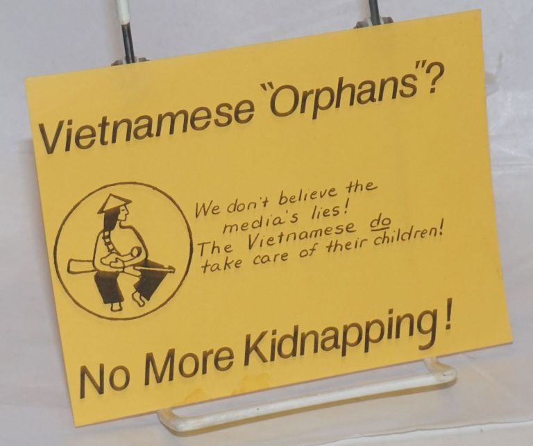 "Vietnamese ""orphans""? We don't believe the media's lies! The Vietnamese DO take care of their children! No more kidnapping! [gummed sticker]"