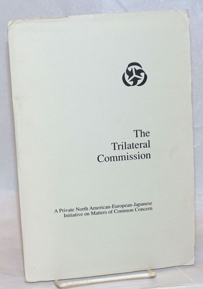The Trilateral Commission; A Private North American-European-Japanese Initiative on Matters of Common Concern