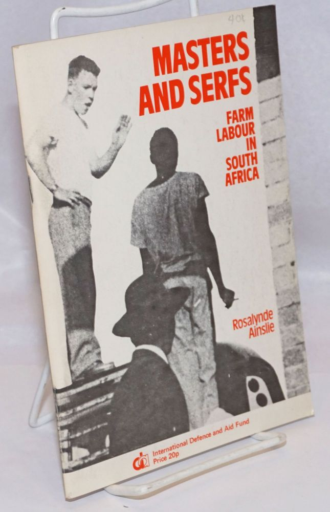 Masters and serfs : farm labour in South Africa. Rosalynde Ainslie.